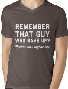 Remember that guy who gave up? Neither does anyone else Mens V-Neck T-Shirt
