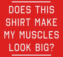 Does this shirt make my muscles look big? by workout