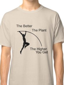 The better the plant, the higher you get.  Classic T-Shirt