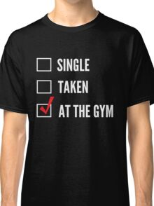 Single, Taken or At the Gym Classic T-Shirt