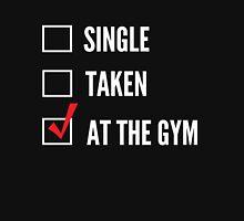 Single, Taken or At the Gym Unisex T-Shirt