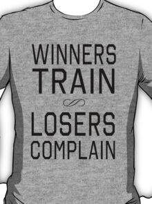 Winners train. Losers Complain T-Shirt