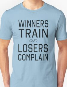Winners train. Losers Complain T-Shirt