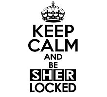 Sherlock - Keep Calm And Be SherLocked Photographic Print