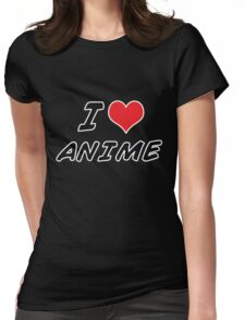 I love anime Womens Fitted T-Shirt