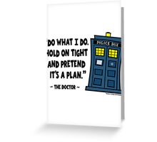 Hold Tight and Pretend It's the Plan Greeting Card