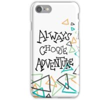 always choose adventure iPhone Case/Skin