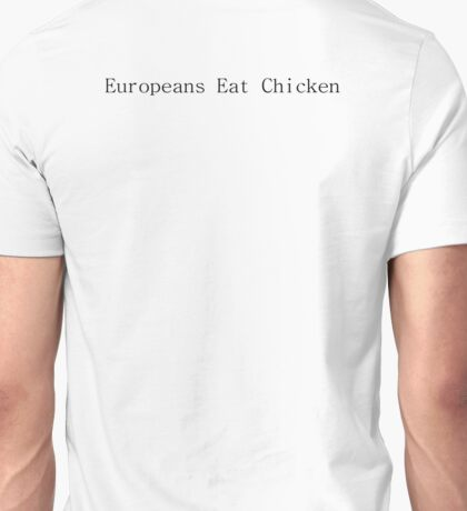 Europeans Eat Chicken Unisex T-Shirt