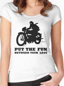 PUT THE FUN BETWEEN YOUR LEGS MOTORBIKE Women's Fitted Scoop T-Shirt