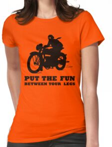 PUT THE FUN BETWEEN YOUR LEGS MOTORBIKE Womens Fitted T-Shirt