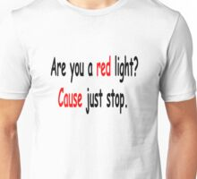 Are you a red light? Cause just stop. Unisex T-Shirt