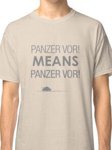 'Panzer Vor' Means... Classic T-Shirt
