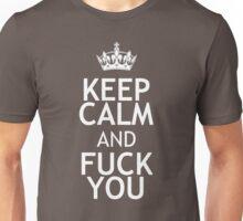 KEEP CALM AND FUCK YOU Unisex T-Shirt