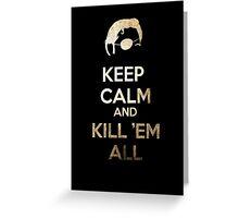 Keep Calm and Kill 'em all Greeting Card