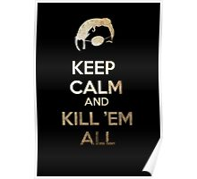 Keep Calm and Kill 'em all Poster