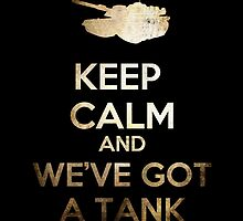 Keep Calm and We've got a Tank by Eren