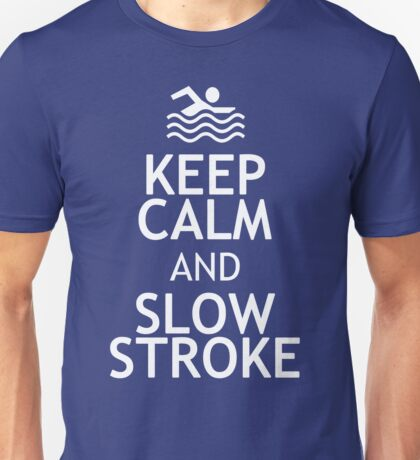 KEEP CALM AND SLOW STROKE Unisex T-Shirt