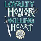 Loyalty, Honor and a Willing Heart by BiscuitsandJam
