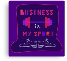 """"""" Business is my sport """" Canvas Print"""