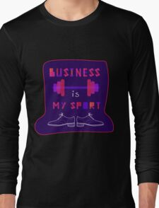 """ Business is my sport "" Long Sleeve T-Shirt"