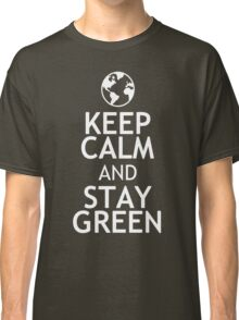 KEEP CALM AND STAY GREEN Classic T-Shirt