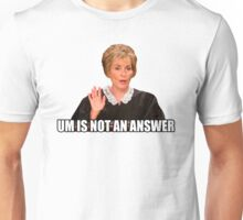 Um is not an answer Unisex T-Shirt