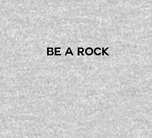 be a rock Unisex T-Shirt