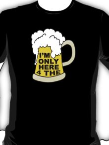 Only here for the beer T-Shirt