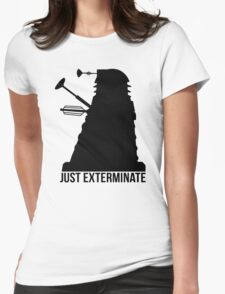 Just Exterminate ! Womens Fitted T-Shirt