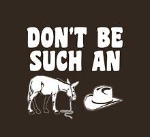 Don't Be Such An Asshat Unisex T-Shirt