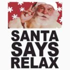 Santa Says Relax by marinasinger