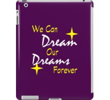 We Can Dream Our Dreams Forever iPad Case/Skin