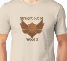 Straight out of wood 5 Unisex T-Shirt