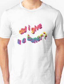 Did I Give U A Boner? T-Shirt
