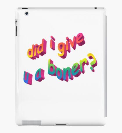 Did I Give U A Boner? iPad Case/Skin