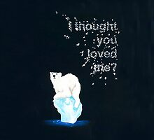 I thought you loved me? by Creative Stace