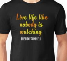 Live Life Like Nobody is Watching Unisex T-Shirt