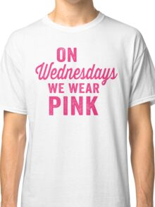 On Wednesdays We Wear Pink Classic T-Shirt