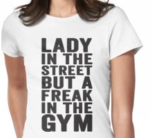 Lady In The Street But A Freak In The Gym Womens Fitted T-Shirt
