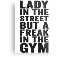 Lady In The Street But A Freak In The Gym Metal Print