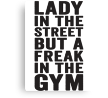 Lady In The Street But A Freak In The Gym Canvas Print