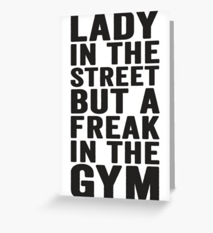 Lady In The Street But A Freak In The Gym Greeting Card