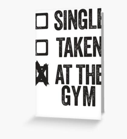 Single, Taken, At The Gym Greeting Card