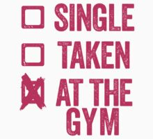Single, Taken, At The Gym by Fitspire Apparel