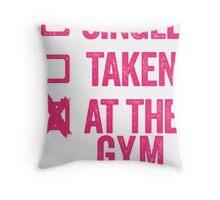 Single, Taken, At The Gym Throw Pillow