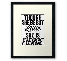Though She Be But Little She Is Fierce Framed Print
