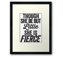 Though She Be But Little She Is Fierce Framed Print