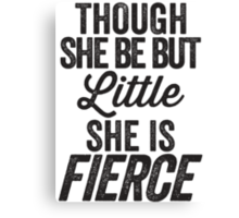 Though She Be But Little She Is Fierce Canvas Print