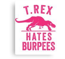 T Rex Hates Burpees Canvas Print