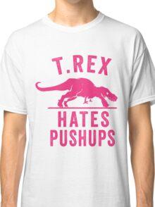 T Rex Hates Pushups Classic T-Shirt